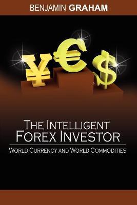The Intelligent Forex Investor by Benjamin Graham