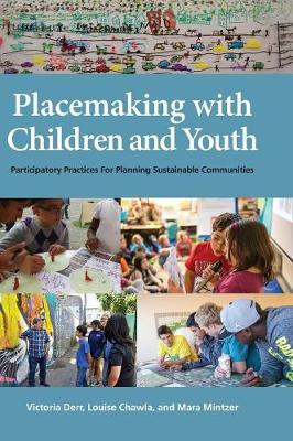 Placemaking with Children and Youth: Participatory Practices for Planning Sustainable Communities by Victoria Derr