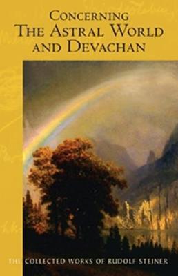 Concerning the Astral World and Devachan by Rudolf Steiner