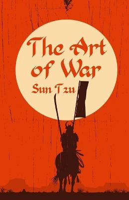 The Art of War: Classic Literature & Fiction by Sun Tzu