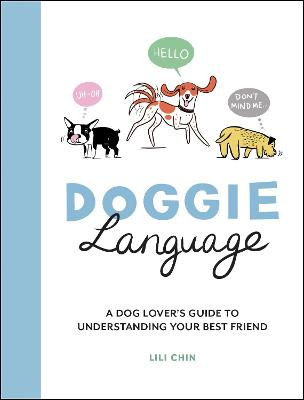 Doggie Language: A Dog Lover's Guide to Understanding Your Best Friend by Lili Chin