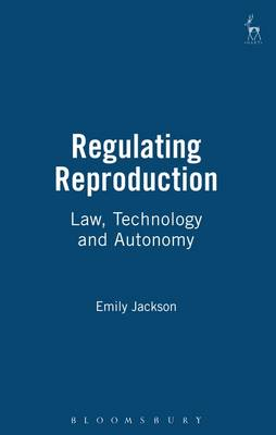 Regulating Reproduction: Law, Technology and Autonomy by Emily Jackson