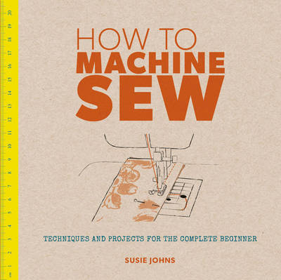 How to Machine Sew by Susie Johns