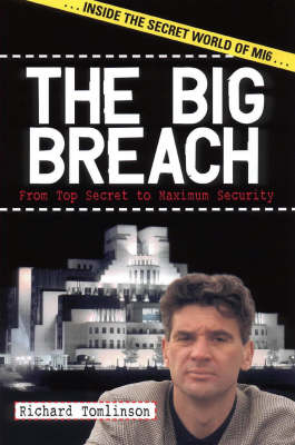 The Big Breach: From Top Secret to Maximum Security by Richard Tomlinson