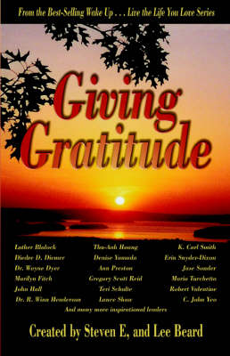 Wake Up . . . Live the Life You Love, Giving Gratitude by Lee Beard