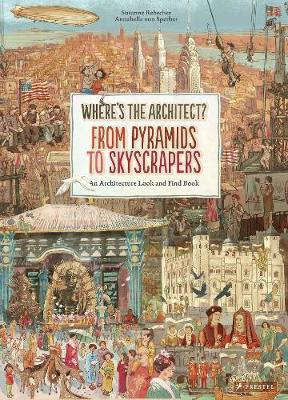 Where's The Architect?: From Pyramids to Skyscrapers An Architecture Look and Find Book. book