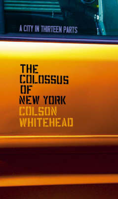 The Colossus of New York: A City in Thirteen Parts by Colson Whitehead