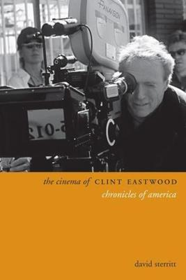 The Cinema of Clint Eastwood: Chronicles of America by David Sterritt