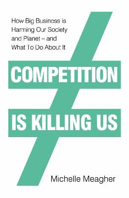 Competition is Killing Us: How Big Business is Harming Our Society and Planet - and What To Do About It book