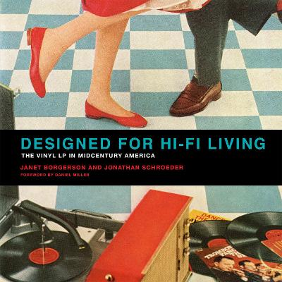 Designed for Hi-Fi Living: The Vinyl LP in Midcentury America by Janet Borgerson