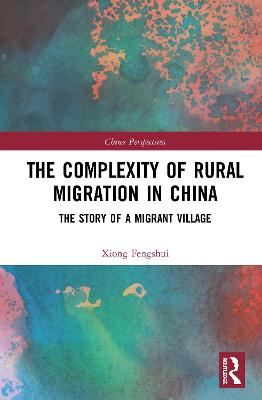 The Complexity of Rural Migration in China: The Story of a Migrant Village book