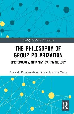 The Philosophy of Group Polarization: Epistemology, Metaphysics, Psychology book