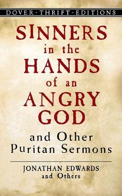 Sinners in the Hands of an Angry God and Other Puritan Sermons by Jonathan Edwards