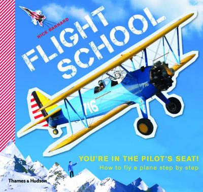 Flight School: How to Fly a Plane Step by Step by Nick Barnard