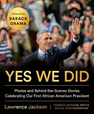 Yes We Did: Photos and Behind-the-Scenes Stories Celebrating Our First African American President by Lawrence Jackson