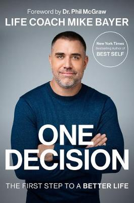 One Decision: The First Step to a Better Life by Mike Bayer