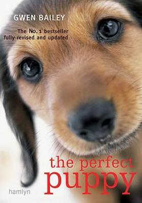 Perfect Puppy: Take Britain's Number One Puppy Care Book With You! by Gwen Bailey