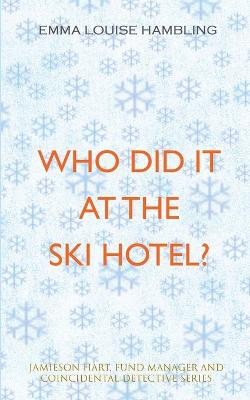 Who Did It at the Ski Hotel? by Emma Louise Hambling