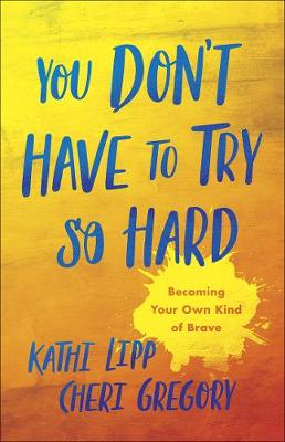 You Don't Have to Try So Hard by Kathi Lipp