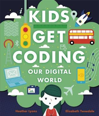 Kids Get Coding: Our Digital World by Heather Lyons
