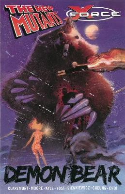 New Mutants/X-Force New Mutants/x-force: Demon Bear Demon Bear by Chris Claremont