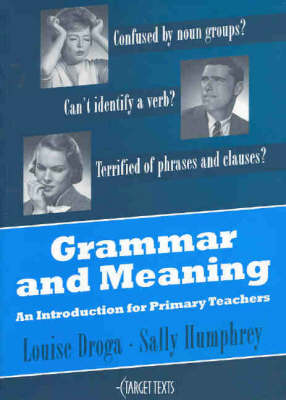 Grammar and Meaning: An Introduction for Primary Teachers by Louise Droga