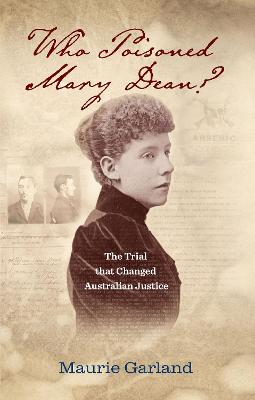 Who Poisoned Mary Dean?: The Trial That Changed Australian Justice by Maurie Garland