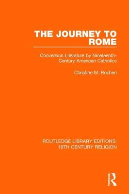 The Journey to Rome: Conversion Literature by Nineteenth-Century American Catholics book