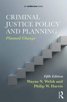 Criminal Justice Policy and Planning by Wayne N. Welsh