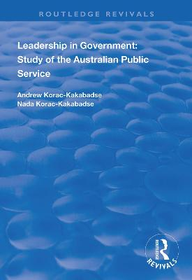 Leadership in Government: Study of the Australian Public Service by Andrew Kakabadse