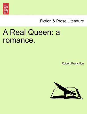 A Real Queen: A Romance. by Robert Francillon