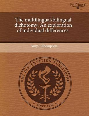 The Multilingual/Bilingual Dichotomy: An Exploration of Individual Differences by Amy S Thompson