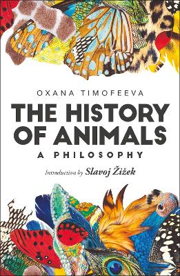 The History of Animals: A Philosophy by Oxana Timofeeva