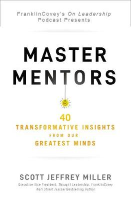 Master Mentors: 40 Transformative Insights from Our Greatest Minds by Scott Jeffrey Miller
