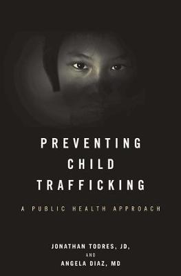 Preventing Child Trafficking: A Public Health Approach by Jonathan Todres