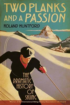 Two Planks and a Passion by Roland Huntford