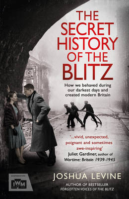The The Secret History of the Blitz by Joshua Levine