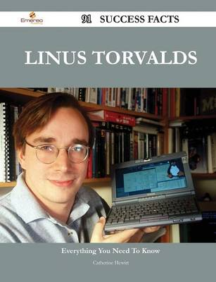 Linus Torvalds 91 Success Facts - Everything You Need to Know about Linus Torvalds by Catherine Hewitt