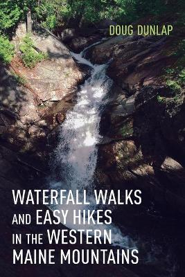 Waterfall Walks and Easy Hikes in the Western Maine Mountains book