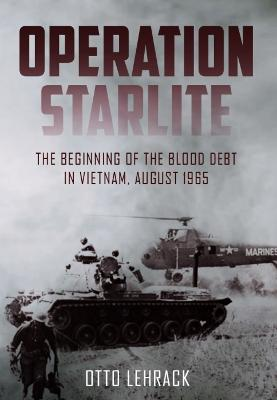 Operation Starlite: The Beginning of the Blood Debt in Vietnam, August 1965 by Otto Lehrack