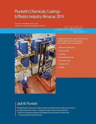 Plunkett's Chemicals, Coatings & Plastics Industry Almanac 2019: Chemicals, Coatings & Plastics Industry by Jack W. Plunkett