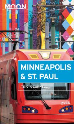 Moon Minneapolis & St. Paul (Fourth Edition) by Tricia Cornell