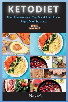 Keto Diet: The Ultimate Keto Diet Meal Plan For A Rapid Weight Loss by Robert Smith