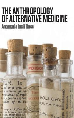 The Anthropology of Alternative Medicine by Anamaria Iosif Ross