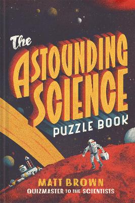 The Astounding Science Puzzle Book by Matt Brown