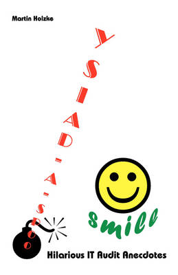 Oops-a-daisy ... Smile: Hilarious IT Audit Anecdotes by Martin Holzke