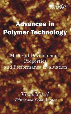 Advances in Polymer Technology: Material Development, Properties and Performance Evaluation by Vikas Mittal
