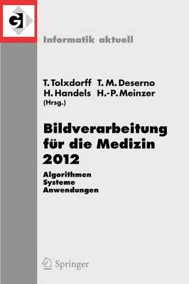 Bildverarbeitung Fur Die Medizin 2012 by Thomas Tolxdorff