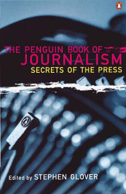 The Penguin Book of Journalism: Secrets of the Press by Stephen Glover