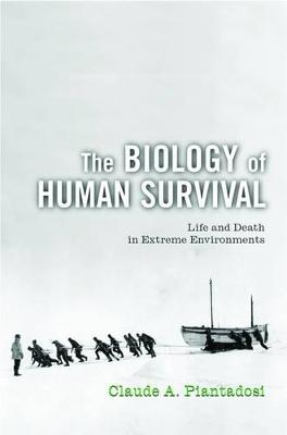 Biology of Human Survival by Claude A. Piantadosi
